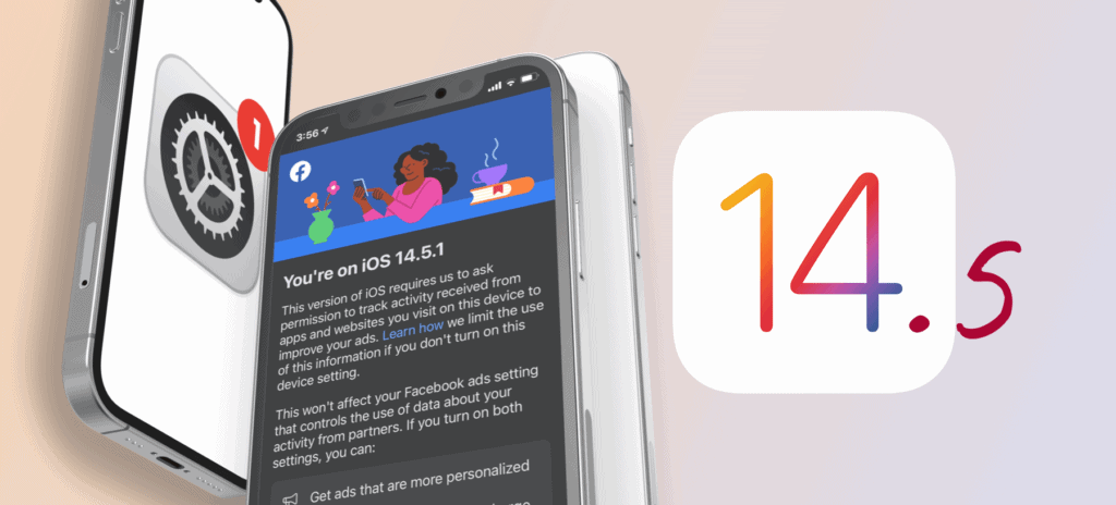 Why iOS 14.5 Will Change the Mobile Advertising Landscape